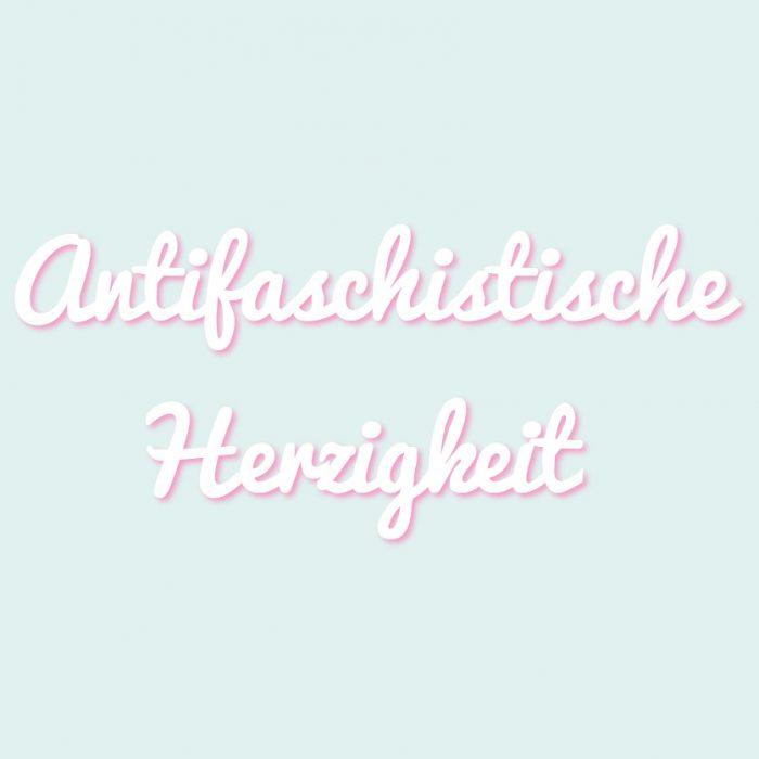 Antifaschistische Herzigkeit